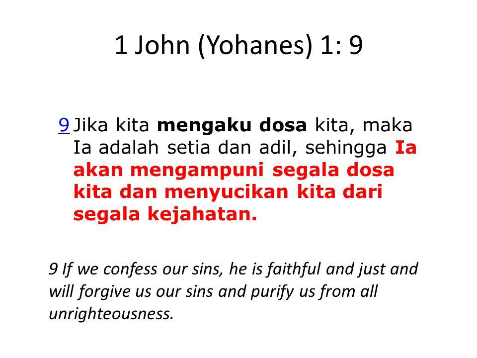 1 John (Yohanes) 1: 9 9Jika kita mengaku dosa kita, maka Ia adalah setia dan adil, sehingga Ia akan mengampuni segala dosa kita dan menyucikan kita da
