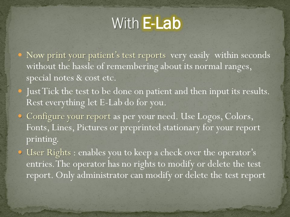 print your patient's test reports Now print your patient's test reports very easily within seconds without the hassle of remembering about its normal ranges, special notes & cost etc.