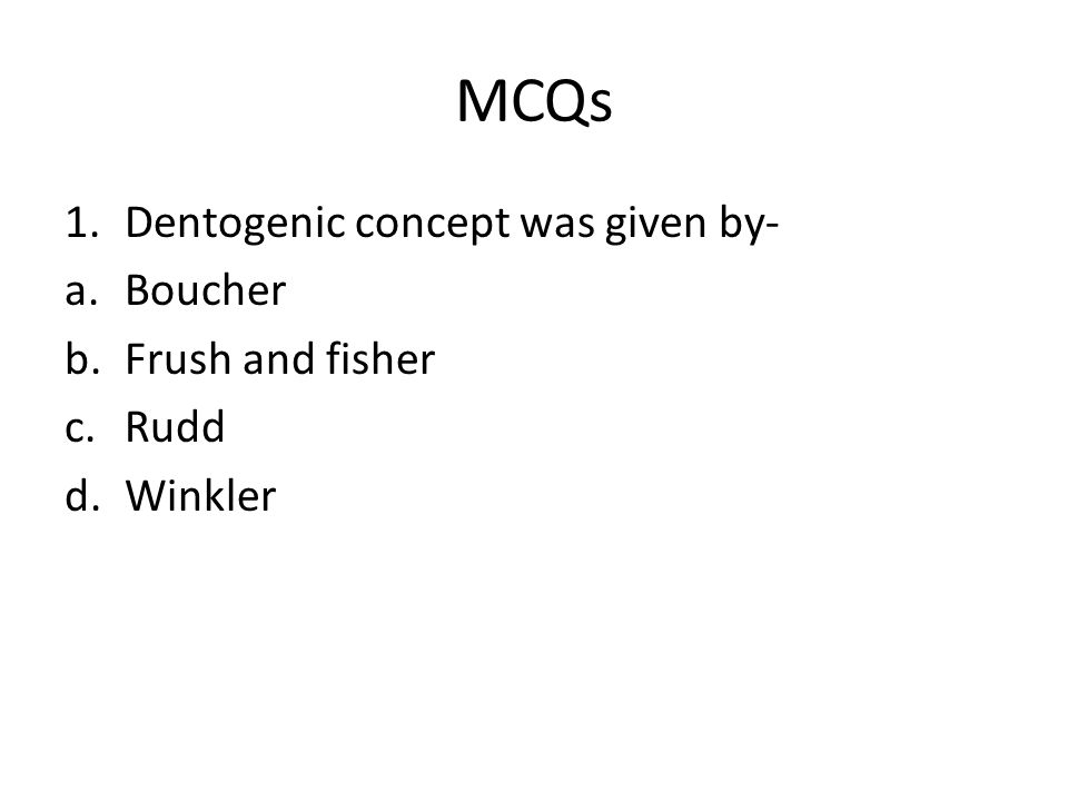MCQs 1.Dentogenic concept was given by- a.Boucher b.Frush and fisher c.Rudd d.Winkler
