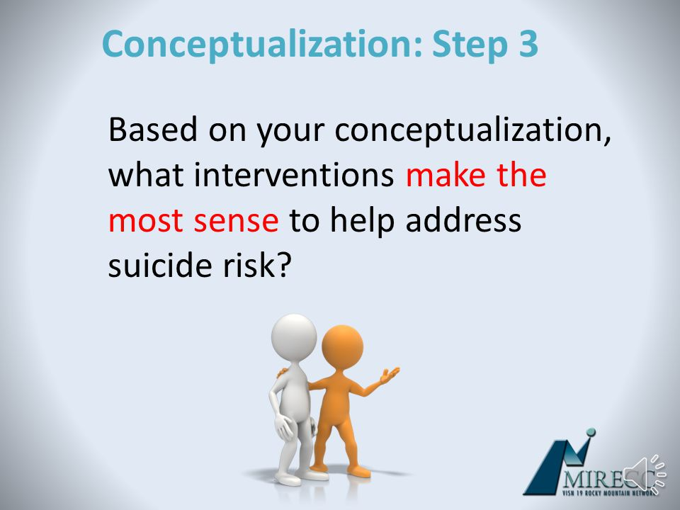 Conceptualization: Step 2 – How is it that he/she came to have these particular problems.