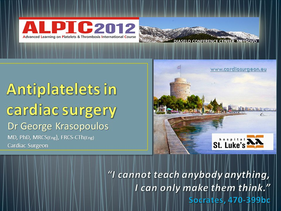 Dr George Krasopoulos MD, PhD, MRCS (Eng ), FRCS-CTh (Eng) Cardiac Surgeon www.cardiosurgeon.eu