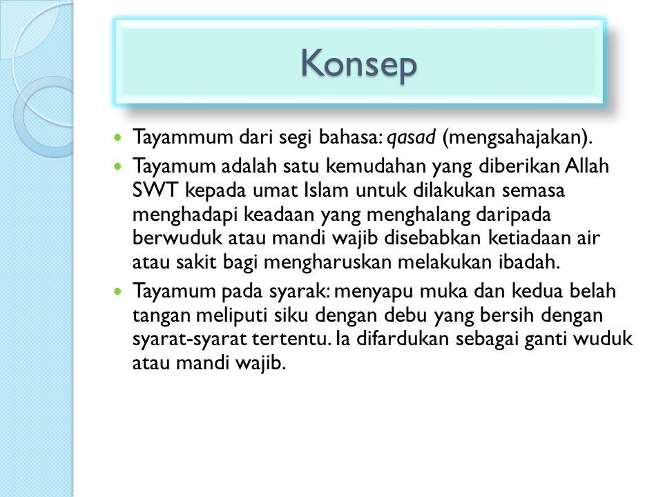 KonsepKonsep Tayammum dari segi bahasa: qasad (mengsahajakan). Tayamum adalah satu kemudahan yang diberikan Allah SWT kepada umat Islam untuk dilakuka
