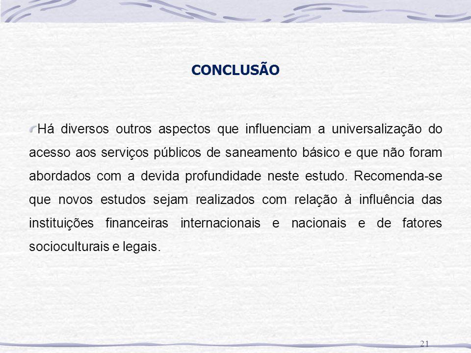CONCLUSÃO 21 Há diversos outros aspectos que influenciam a universalização do acesso aos serviços públicos de saneamento básico e que não foram aborda