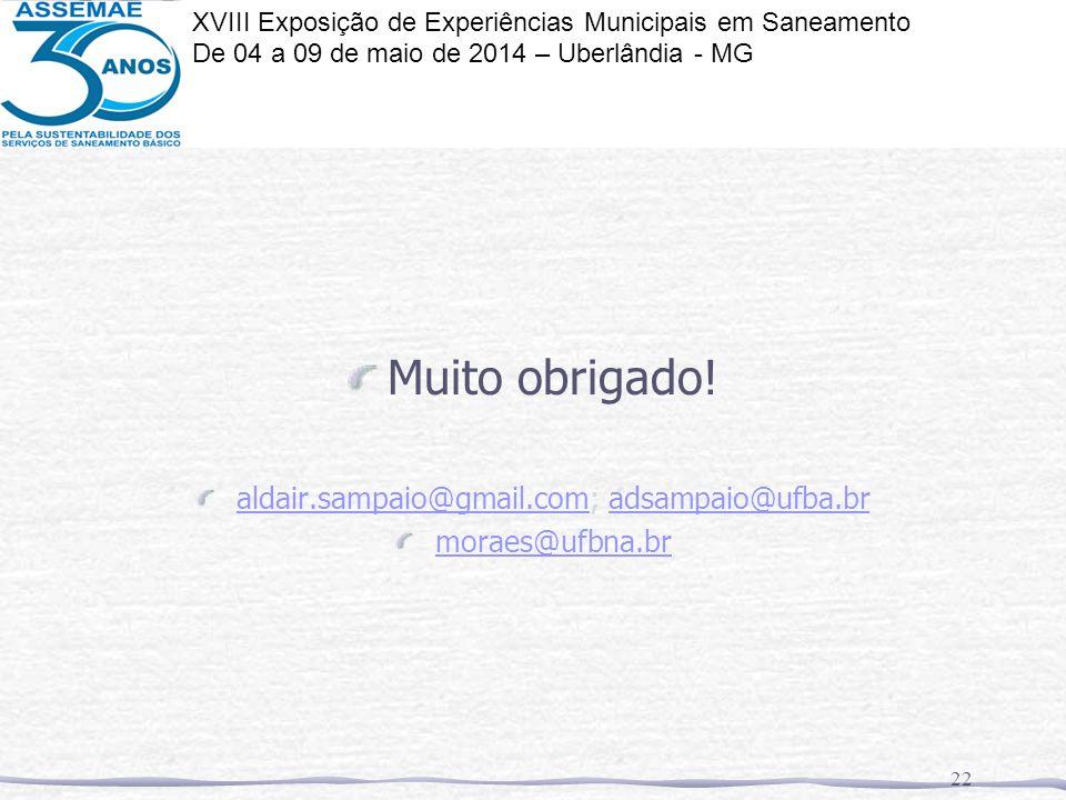 Muito obrigado! aldair.sampaio@gmail.comaldair.sampaio@gmail.com; adsampaio@ufba.bradsampaio@ufba.br moraes@ufbna.br 22 XVIII Exposição de Experiência