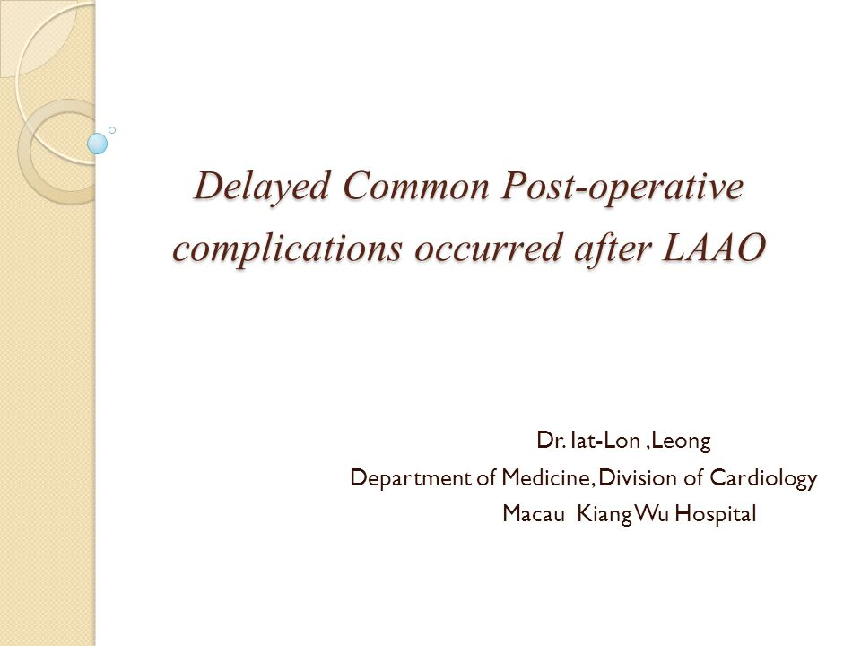 Delayed Common Post-operative complications occurred after LAAO Dr.