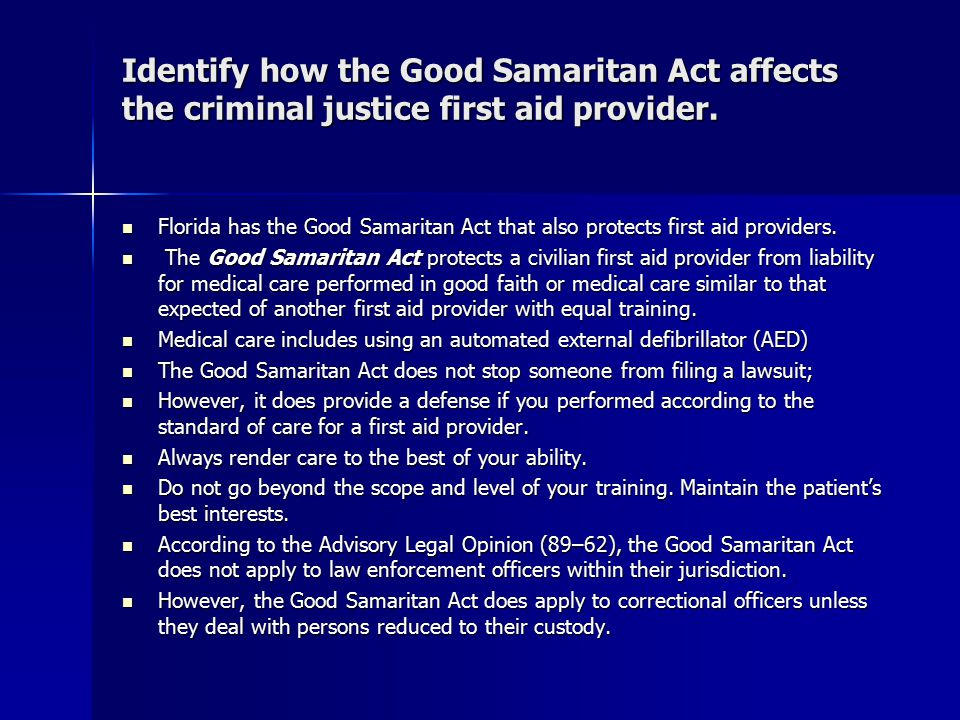 Identify how the Good Samaritan Act affects the criminal justice first aid provider. Florida has the Good Samaritan Act that also protects first aid p