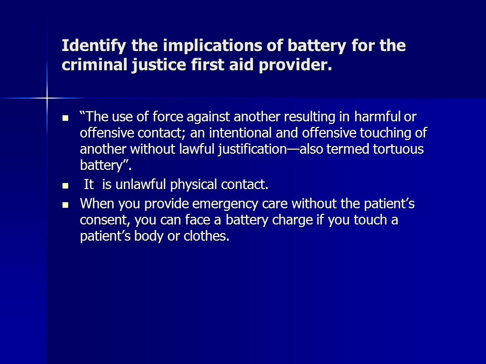Identify the implications of battery for the criminal justice first aid provider.