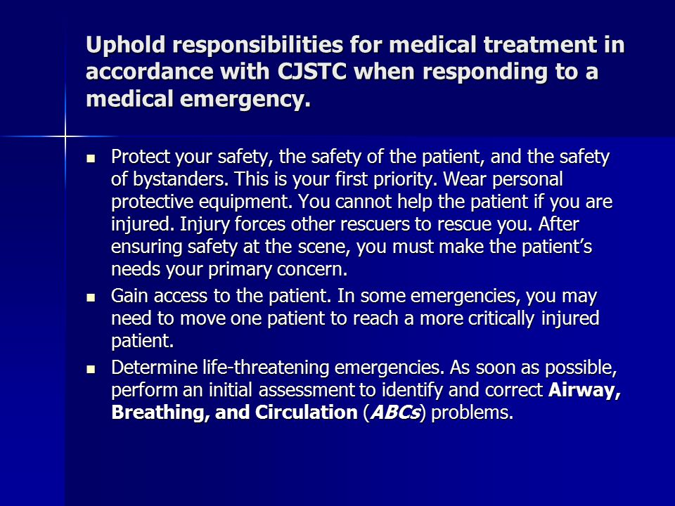 Uphold responsibilities for medical treatment in accordance with CJSTC when responding to a medical emergency.