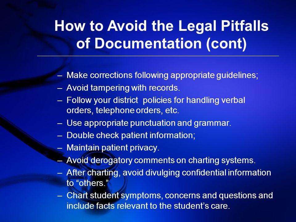 How to Avoid the Legal Pitfalls of Documentation (cont) –Make corrections following appropriate guidelines; –Avoid tampering with records.