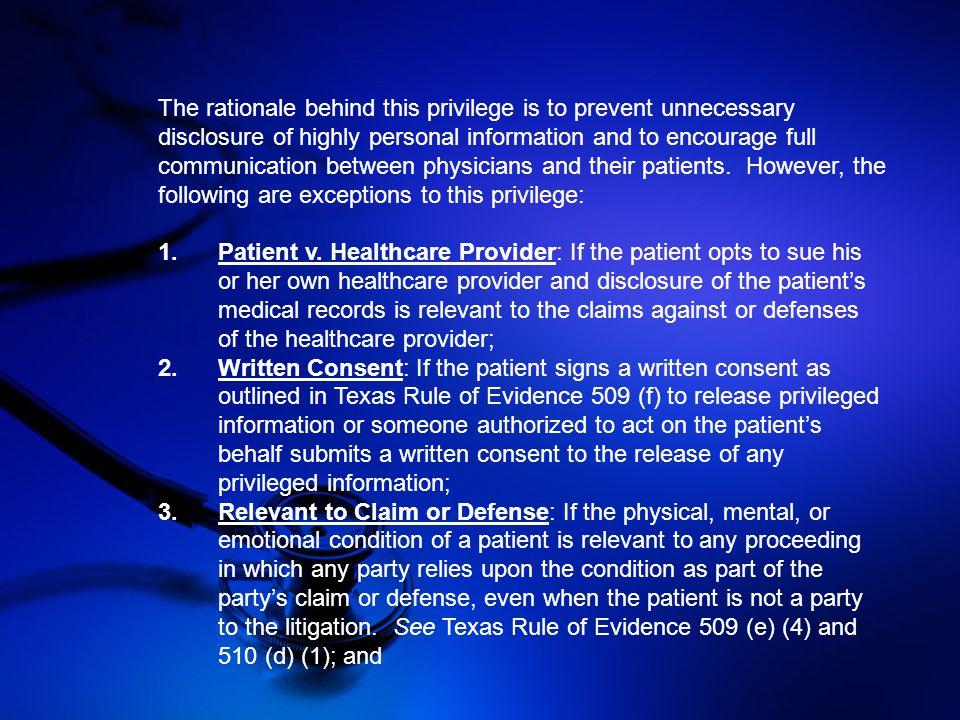 The rationale behind this privilege is to prevent unnecessary disclosure of highly personal information and to encourage full communication between physicians and their patients.