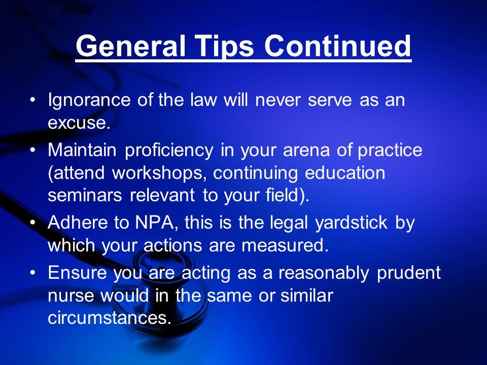 General Tips Continued Ignorance of the law will never serve as an excuse.