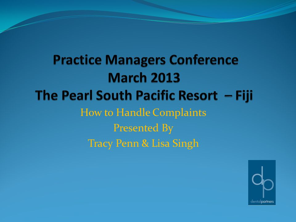 How to Handle Complaints Presented By Tracy Penn & Lisa Singh