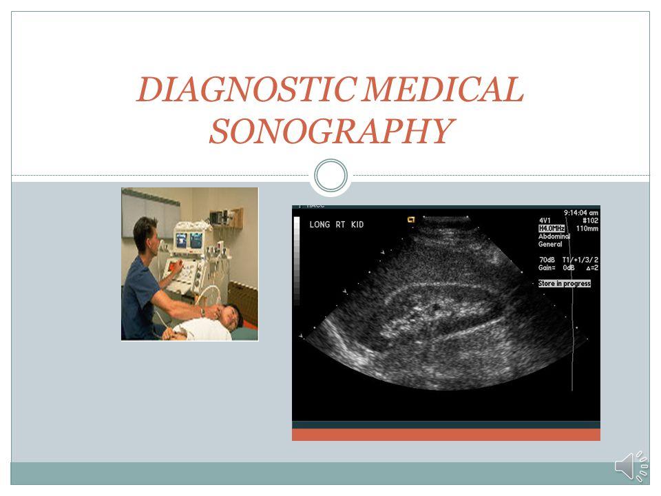 Sonography resources SDMS :Society of Diagnostic Medical Sonography www.sdms.org www.sdms.org ARDMS : American Registry of Diagnostic Medical Sonography credentialing body www.ardms.orgwww.ardms.org SVU: Society of Vascular Ultrasound www.svunet.netwww.svunet.net CAAHEP: Programmatic accreditation www.caahep.org