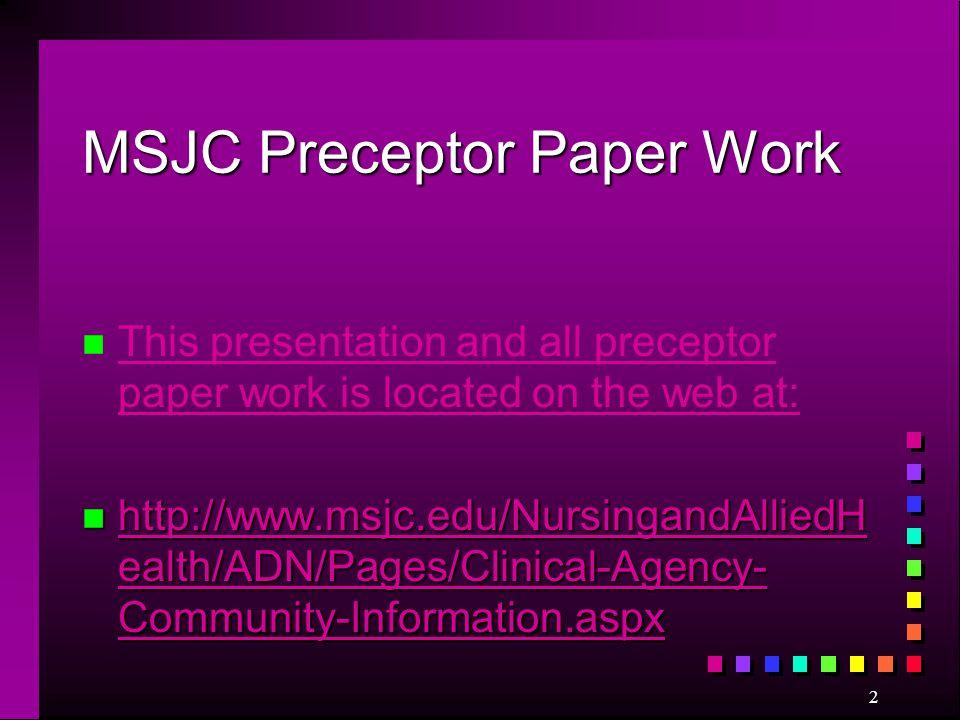 MSJC Preceptor Paper Work n n This presentation and all preceptor paper work is located on the web at: This presentation and all preceptor paper work