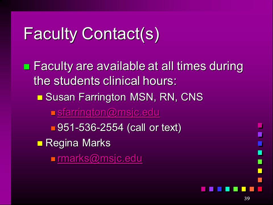Faculty Contact(s) n Faculty are available at all times during the students clinical hours: n Susan Farrington MSN, RN, CNS n sfarrington@msjc.edu sfa