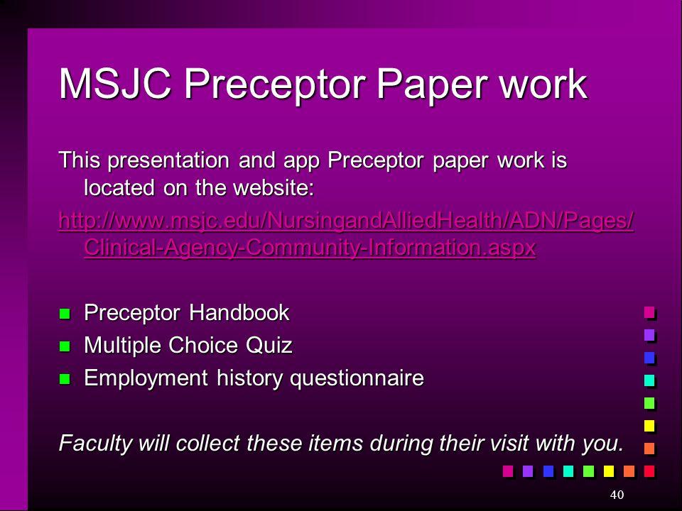 MSJC Preceptor Paper work This presentation and app Preceptor paper work is located on the website: http://www.msjc.edu/NursingandAlliedHealth/ADN/Pag
