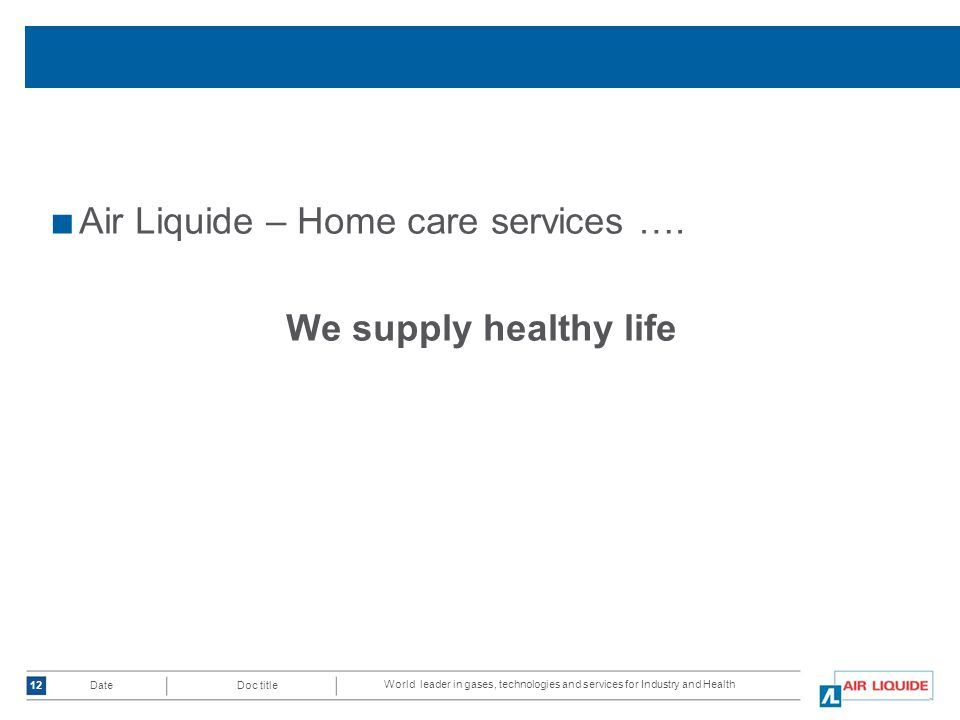 World leader in gases, technologies and services for Industry and Health Doc title Date ■ Air Liquide – Home care services ….