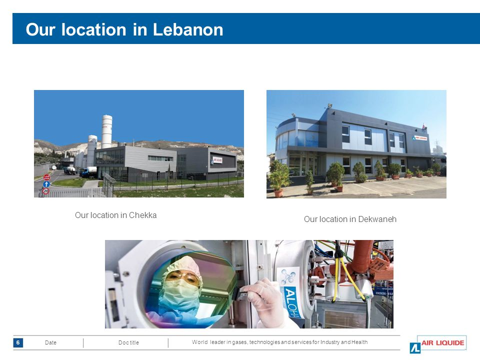 World leader in gases, technologies and services for Industry and Health Doc title Date Our location in Lebanon 6 Our location in Chekka Our location in Dekwaneh
