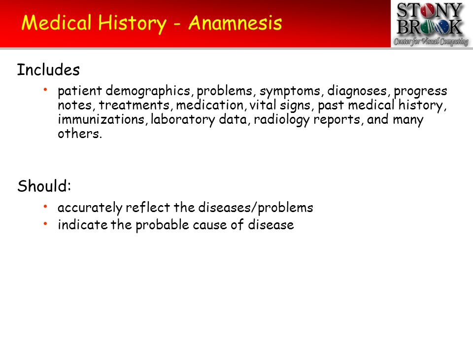 Medical History - Anamnesis Includes patient demographics, problems, symptoms, diagnoses, progress notes, treatments, medication, vital signs, past me