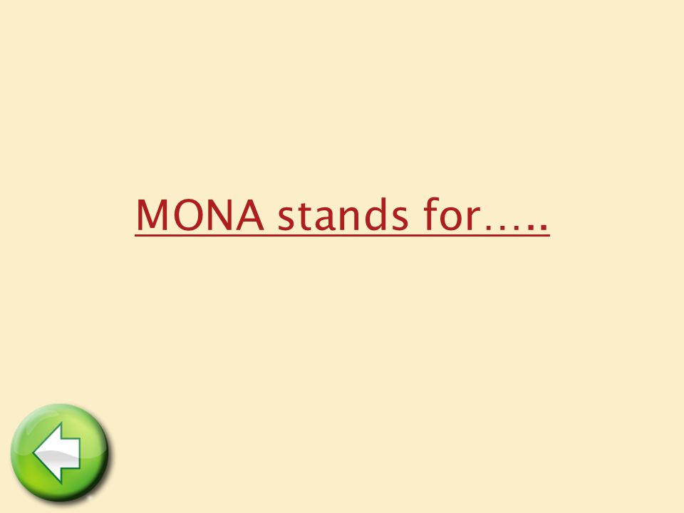 MONA stands for…..