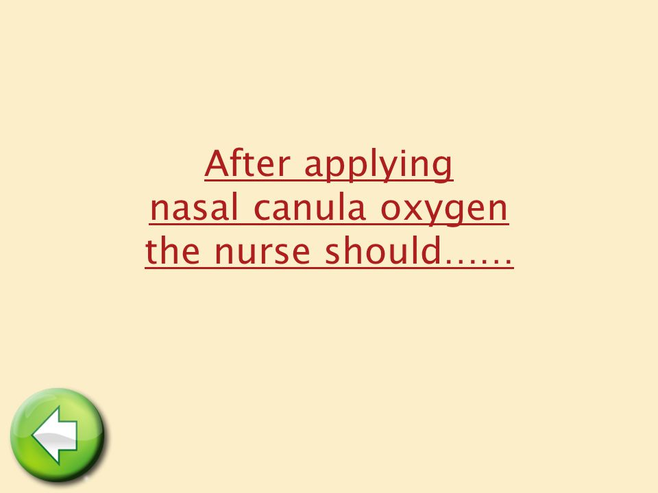 After applying nasal canula oxygen the nurse should……