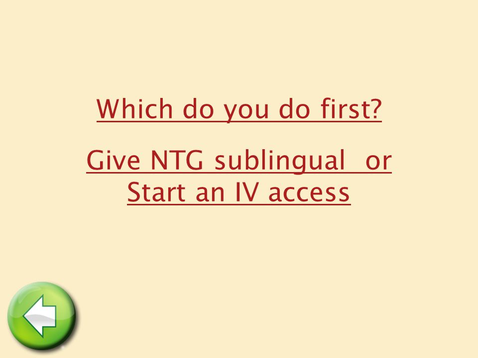 Which do you do first Give NTG sublingual or Start an IV access