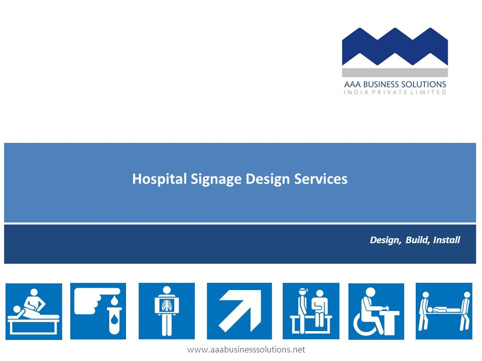 Hospital Signage Design Services Design, Build, Install www.aaabusinesssolutions.net