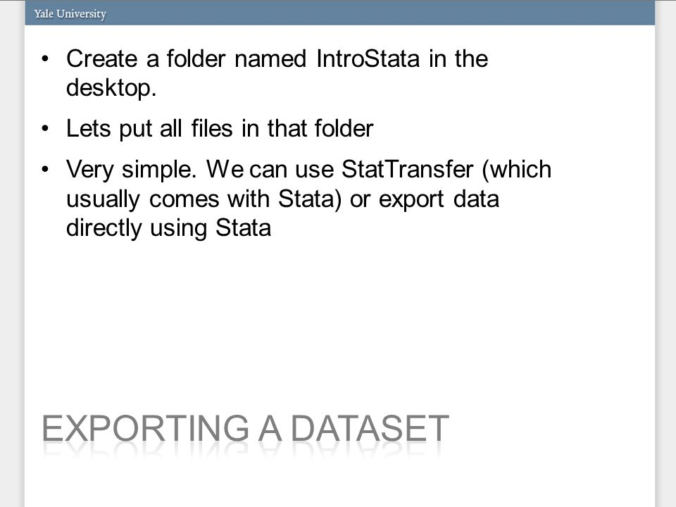 Create a folder named IntroStata in the desktop. Lets put all files in that folder Very simple.