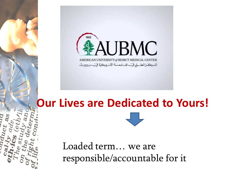 Our Lives are Dedicated to Yours! Loaded term… we are responsible/accountable for it