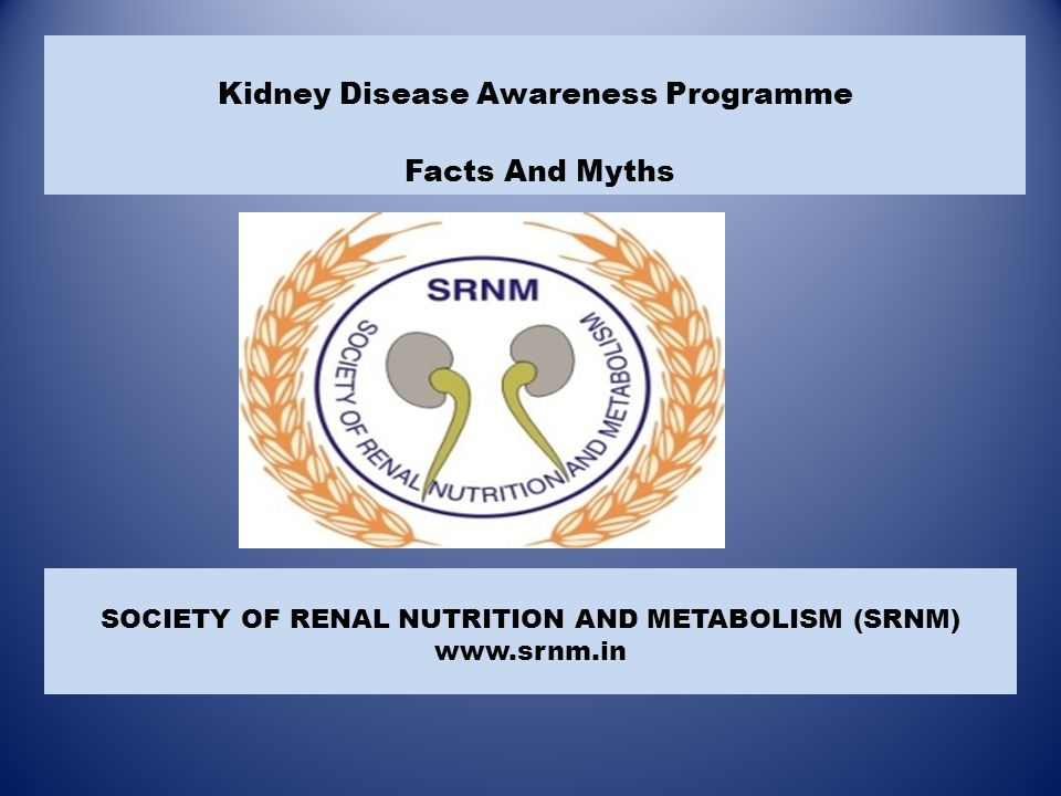 SOCIETY OF RENAL NUTRITION AND METABOLISM (SRNM) www.srnm.in Kidney Disease Awareness Programme Facts And Myths