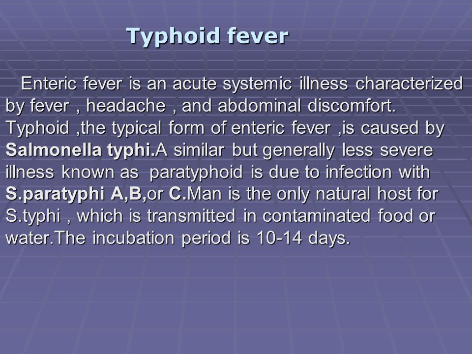 Typhoid fever Typhoid fever Enteric fever is an acute systemic illness characterized by fever, headache, and abdominal discomfort. Typhoid,the typical