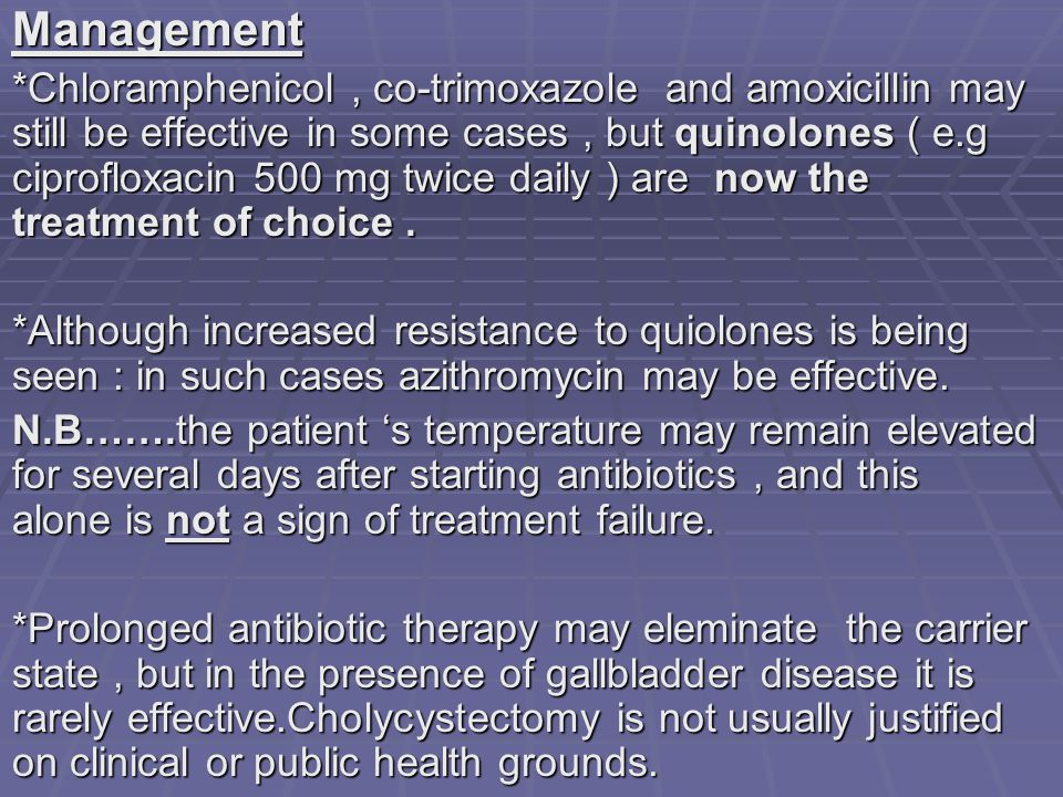 Management *Chloramphenicol, co-trimoxazole and amoxicillin may still be effective in some cases, but quinolones ( e.g ciprofloxacin 500 mg twice dail