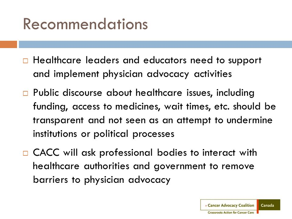 Recommendations  Healthcare leaders and educators need to support and implement physician advocacy activities  Public discourse about healthcare issues, including funding, access to medicines, wait times, etc.