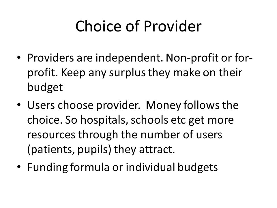 Choice of Provider Providers are independent. Non-profit or for- profit.