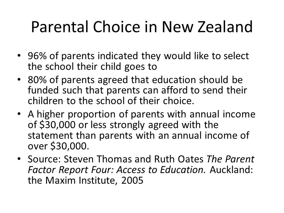 Parental Choice in New Zealand 96% of parents indicated they would like to select the school their child goes to 80% of parents agreed that education