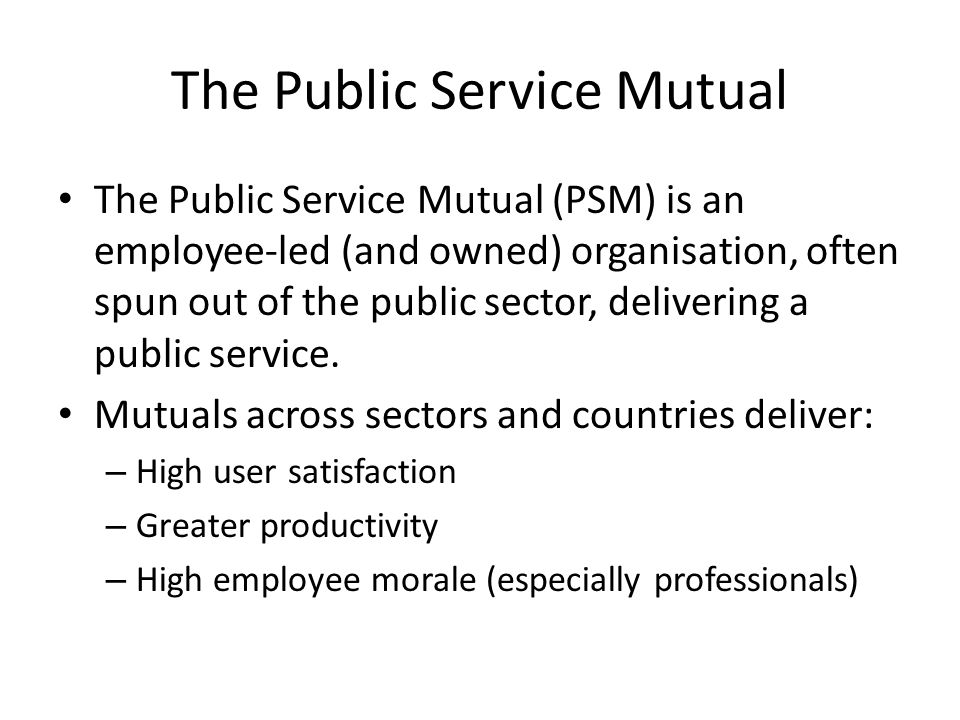 The Public Service Mutual (PSM) is an employee-led (and owned) organisation, often spun out of the public sector, delivering a public service.