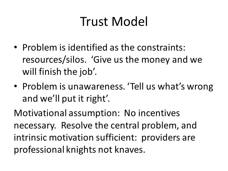 Trust Model Problem is identified as the constraints: resources/silos. 'Give us the money and we will finish the job'. Problem is unawareness. 'Tell u