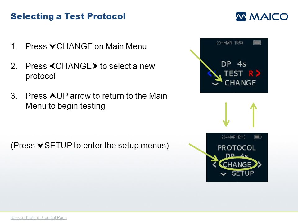 Back to Table of Content Page Selecting a Test Protocol 1.Press  CHANGE on Main Menu 2.Press  CHANGE  to select a new protocol 3.Press  UP arrow t