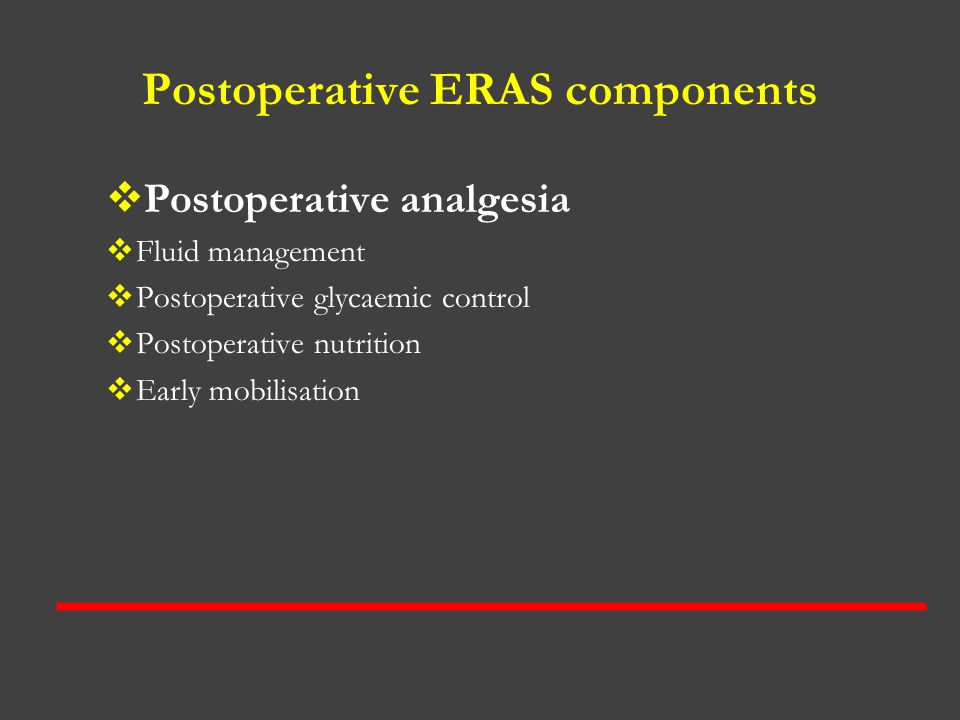 Postoperative ERAS components  Postoperative analgesia  Fluid management  Postoperative glycaemic control  Postoperative nutrition  Early mobilis