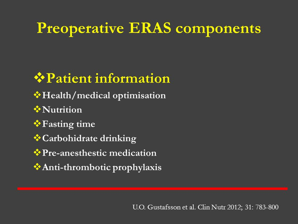 Preoperative ERAS components  Patient information  Health/medical optimisation  Nutrition  Fasting time  Carbohidrate drinking  Pre-anesthestic