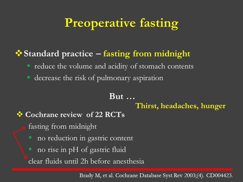 Preoperative fasting  Standard practice – fasting from midnight  reduce the volume and acidity of stomach contents  decrease the risk of pulmonary
