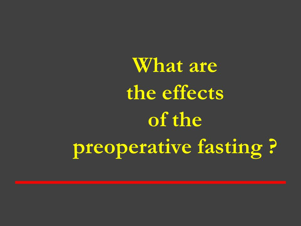 What are the effects of the preoperative fasting ?