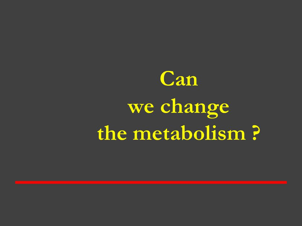 Can we change the metabolism ?
