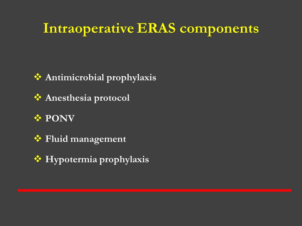 Intraoperative ERAS components  Antimicrobial prophylaxis  Anesthesia protocol  PONV  Fluid management  Hypotermia prophylaxis