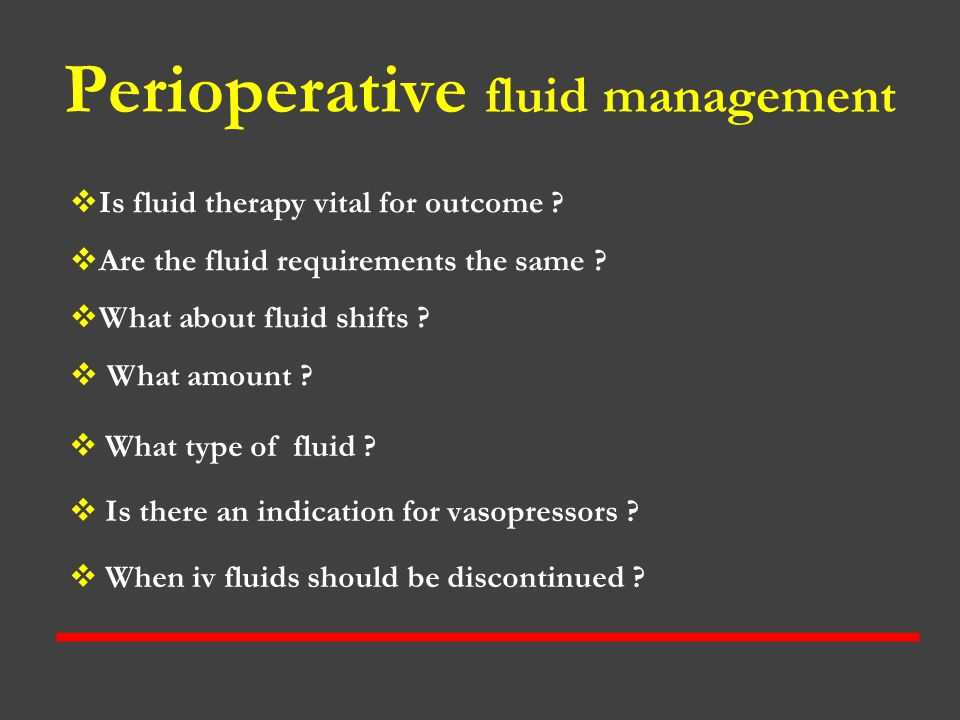 Perioperative fluid management  What type of fluid ?  Is there an indication for vasopressors ?  When iv fluids should be discontinued ?  Is fluid