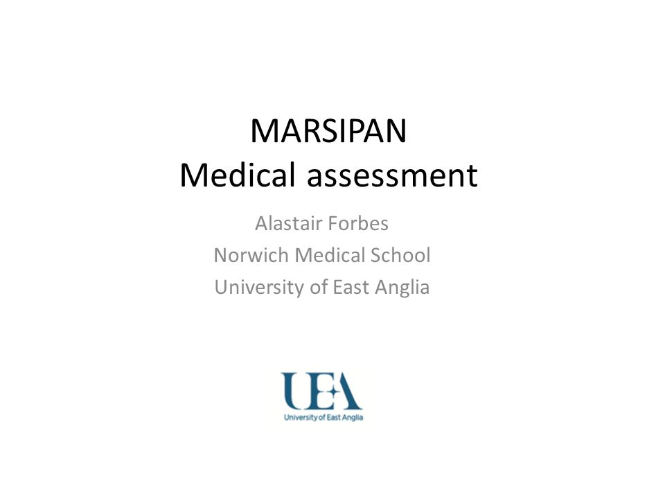 MARSIPAN Medical assessment Alastair Forbes Norwich Medical School University of East Anglia