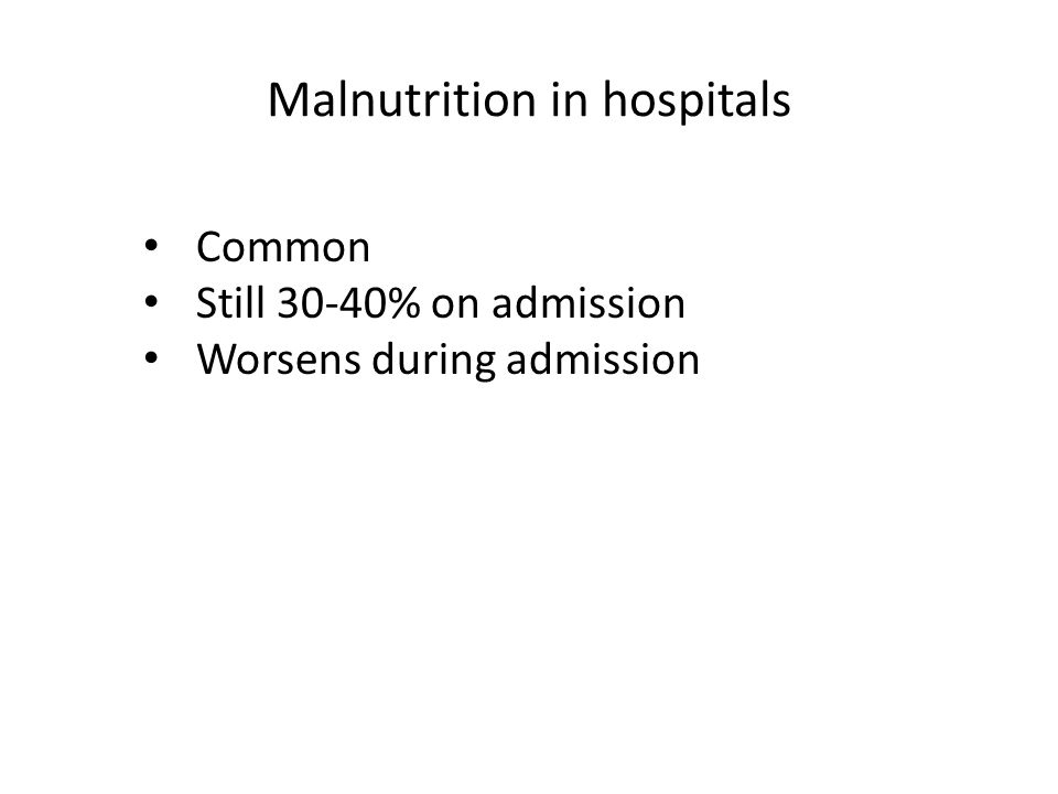 Common Still 30-40% on admission Worsens during admission Malnutrition in hospitals