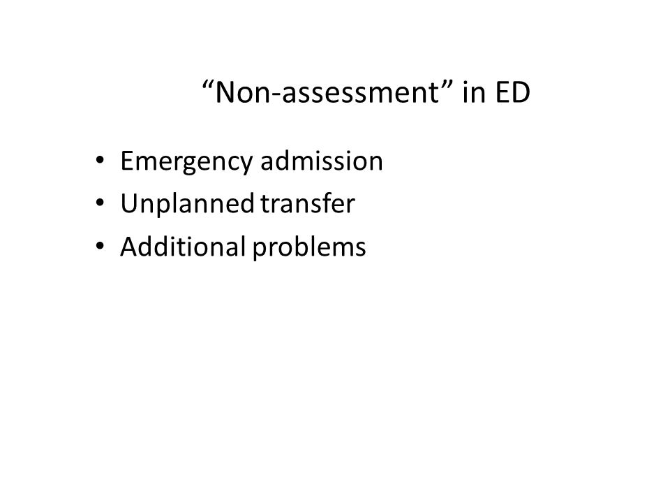 Non-assessment in ED Emergency admission Unplanned transfer Additional problems