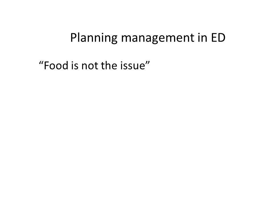 Planning management in ED Food is not the issue