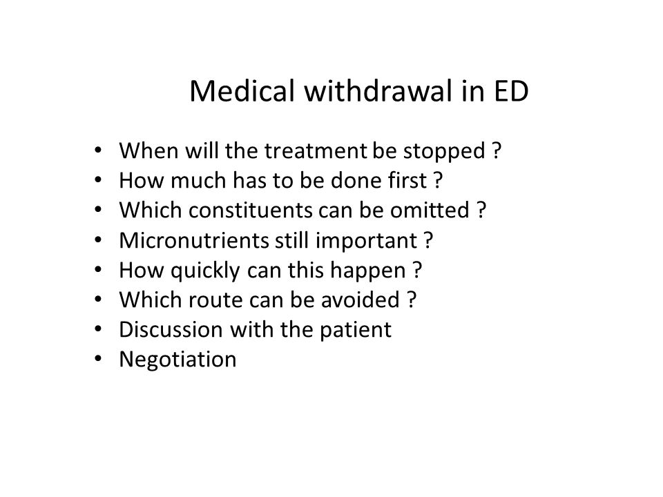 Medical withdrawal in ED When will the treatment be stopped .